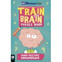 Mensa Train Your Brain: Mind Melting Conundrums